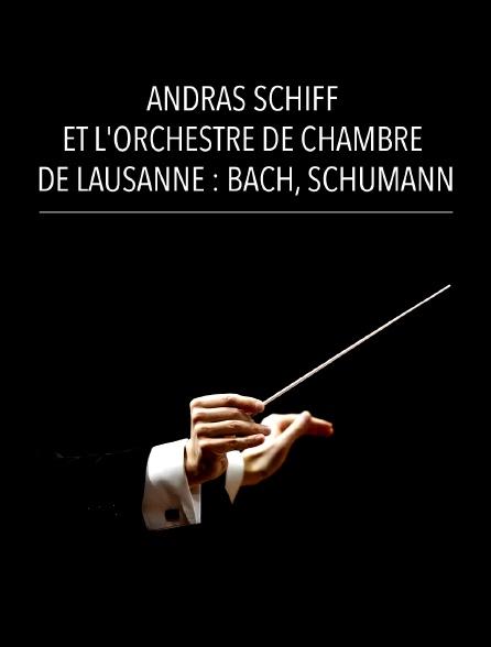 András Schiff et l'Orchestre de Chambre de Lausanne : Bach, Schumann