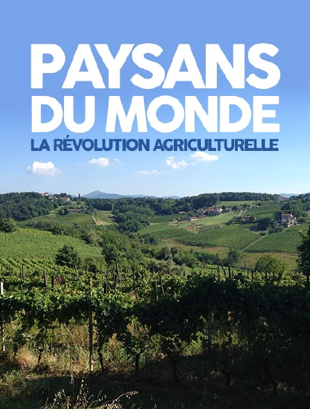 Paysans du monde, la révolution agriculturelle