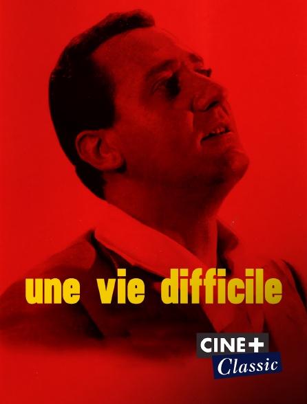 Ciné+ Classic - Une vie difficile