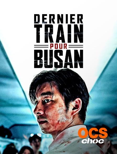 OCS Choc - Dernier train pour Busan