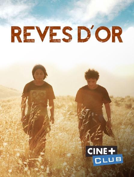 Ciné+ Club - Rêves d'or