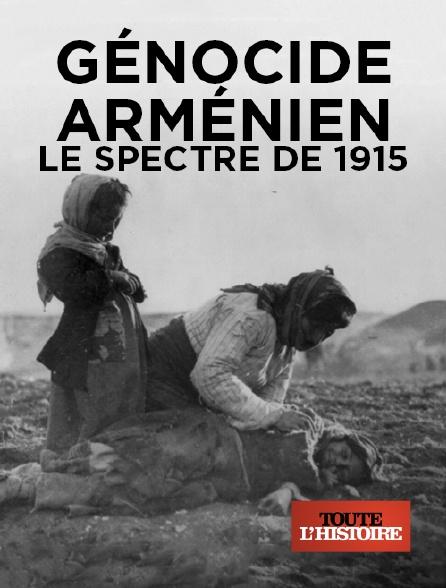 Toute l'histoire - Génocide arménien, le spectre de 1915