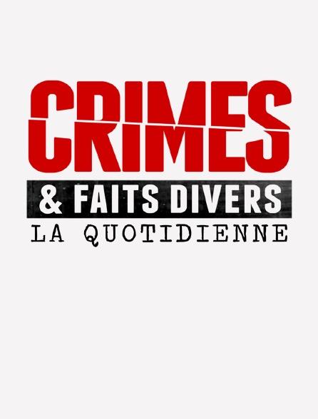 Crimes et faits divers: la quotidienne