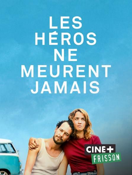 Ciné+ Frisson - Les héros ne meurent jamais