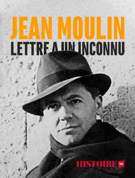 HISTOIRE TV - Jean Moulin, lettre à un inconnu