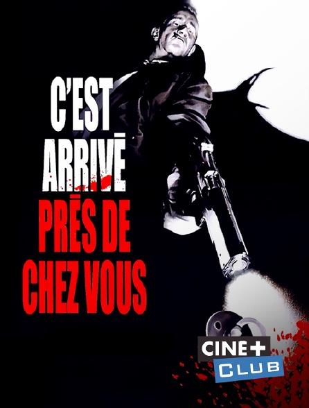 Ciné+ Club - C'est arrivé près de chez vous