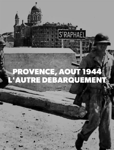 Provence, août 1944, l'autre débarquement
