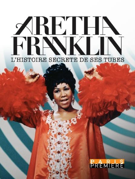 Paris Première - Aretha Franklin : l'histoire secrète de ses tubes