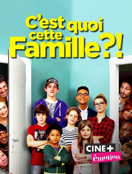 Ciné+ Emotion - C'est quoi cette famille ?!