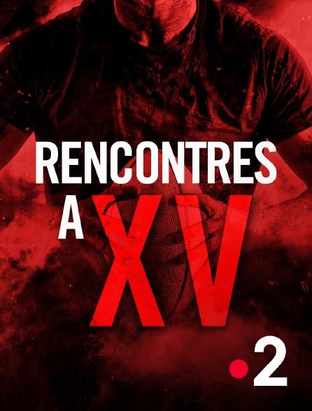 Rencontres à XV - Tous les épisodes en streaming - cheztoga.fr