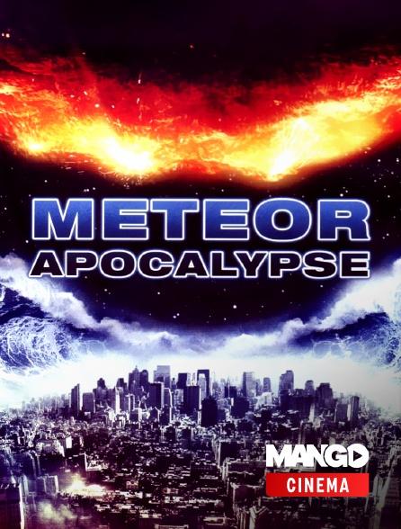 MANGO Cinéma - Meteor Apocalypse