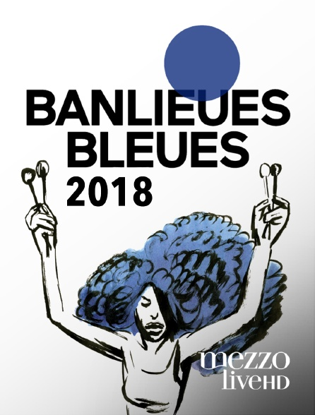 Mezzo Live HD - Banlieues bleues 2018