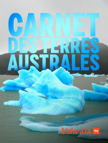 Ushuaïa TV - Carnet des Terres Australes
