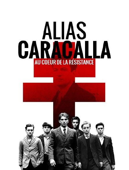 Alias Caracalla, au coeur de la Résistance
