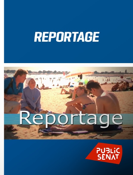 Public Sénat - Reportage