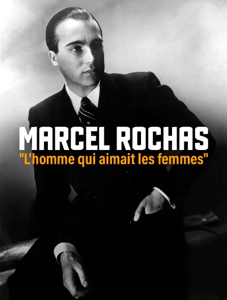 """Marcel rochas, """" l'homme qui aimait les femmes """""""