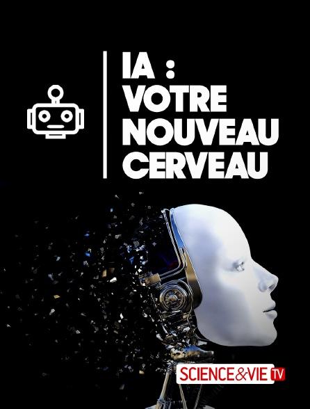 Science et Vie TV - IA : Votre nouveau cerveau