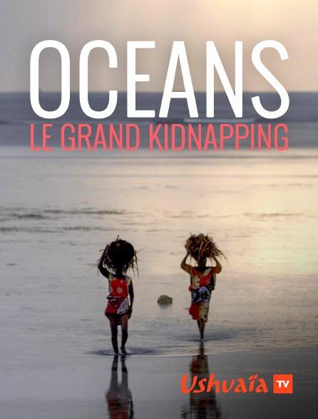 Ushuaïa TV - Océans, le grand kidnapping