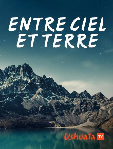 Ushuaïa TV - Entre ciel et terre