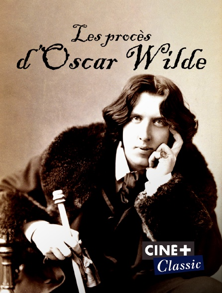 Ciné+ Classic - Les procès d'Oscar Wilde