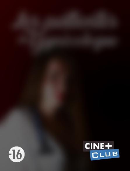 Ciné+ Club - Les patientes du gynécologue