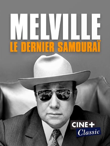 Ciné+ Classic - Melville, le dernier samouraï