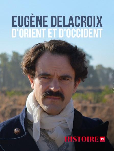 HISTOIRE TV - Eugène Delacroix, d'Orient et d'Occident