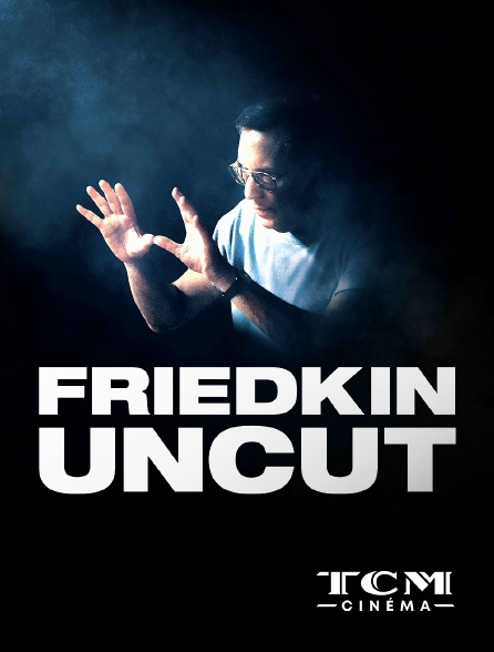 TCM Cinéma - Friedkin Uncut