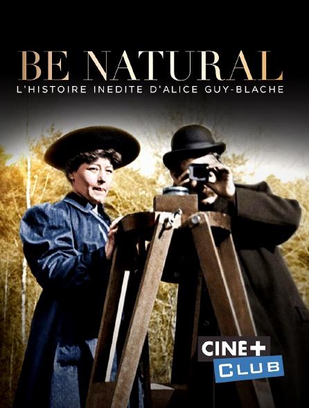 Ciné+ Club - Be Natural : l'histoire inédite d'Alice Guy-Blaché