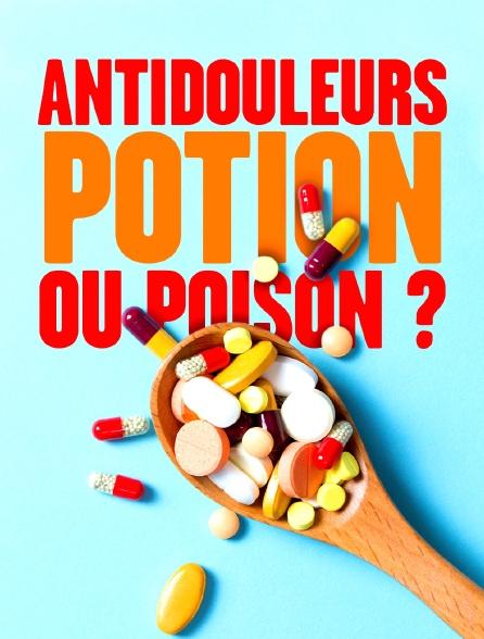 Antidouleurs, potion ou poison ?