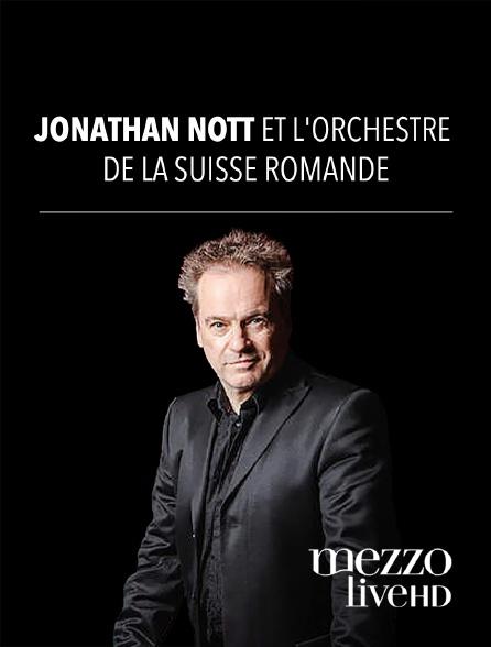 Mezzo Live HD - Jonathan Nott et l'Orchestre de la Suisse Romande