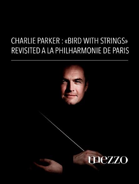 """Mezzo - Charlie Parker : """"Bird with Strings"""" revisited à la Philharmonie de Paris"""