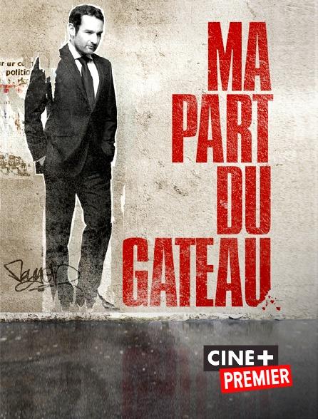 Ciné+ Premier - Ma part du gâteau