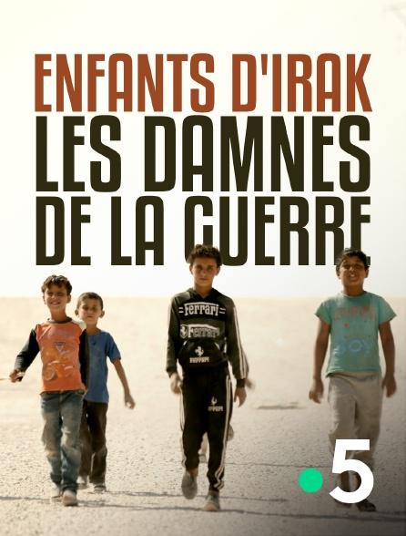 France 5 - Enfants d'Irak, les damnés de la guerre