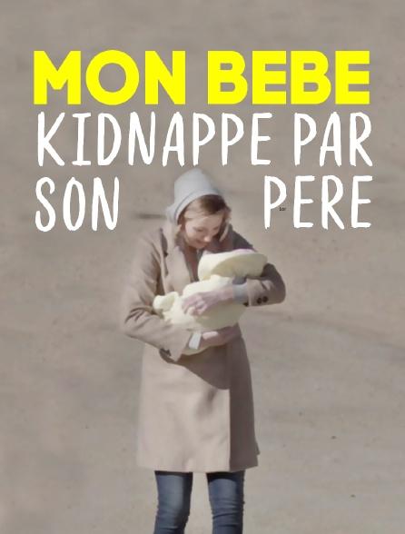 Mon bébé, kidnappé par son père