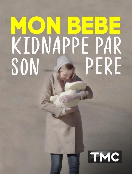 TMC - Mon bébé, kidnappé par son père