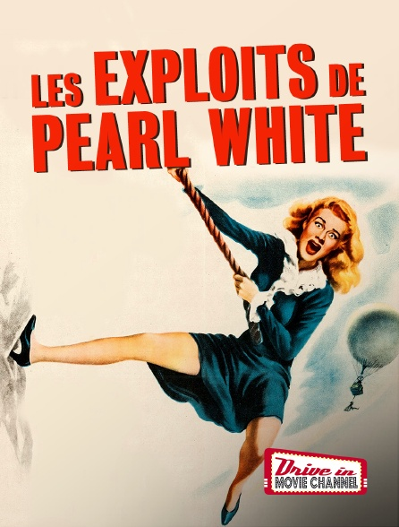 Drive-in Movie Channel - Les exploits de Pearl White