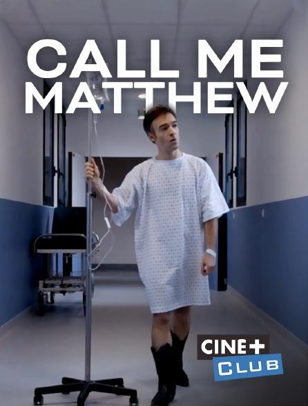 Ciné+ Club - Call Me Matthew