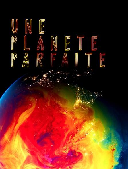 Une planète parfaite