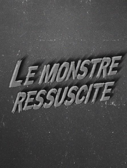 Le monstre ressuscité