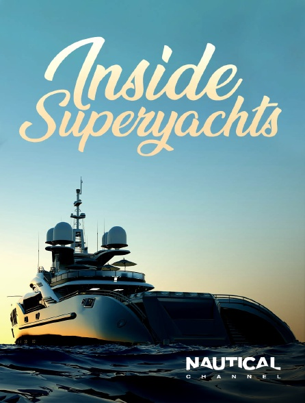 Nautical Channel - Inside Superyachts