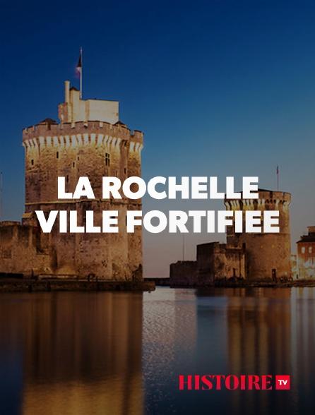 HISTOIRE TV - La Rochelle : ville fortifiée