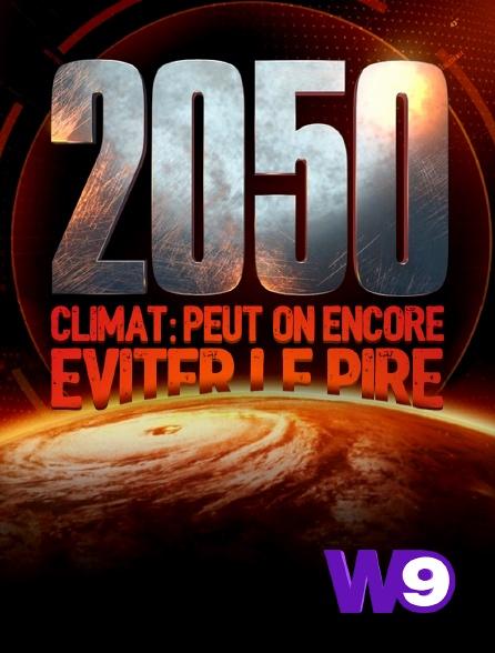 W9 - 2050, climat : peut-on encore éviter le pire ?