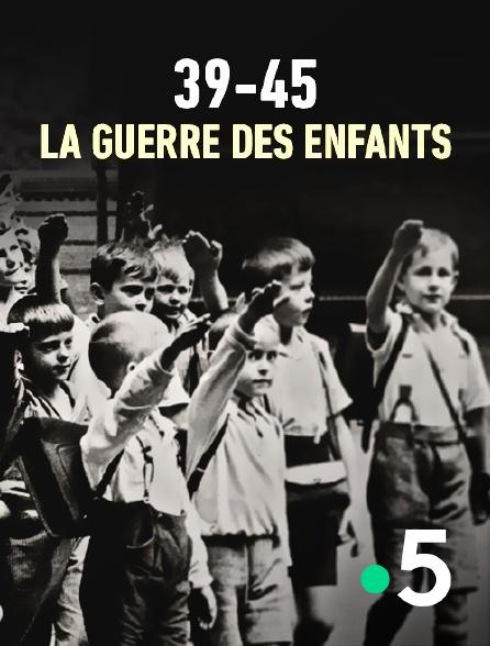 France 5 - 39-45 : la guerre des enfants