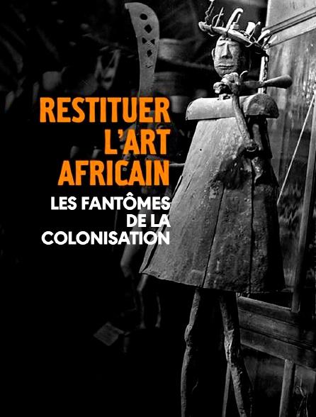 Restituer l'art africain : les fantômes de la colonisation