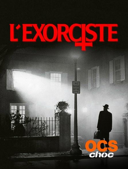 OCS Choc - L' exorciste (version longue)