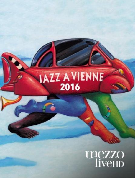 Mezzo Live HD - Jazz à Vienne 2016
