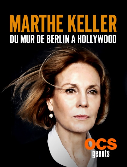 OCS Géants - Marthe Keller, du mur de Berlin à Hollywood