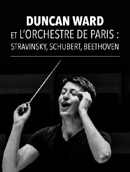 Duncan Ward et l'Orchestre de Paris : Stravinsky, Schubert, Beethoven