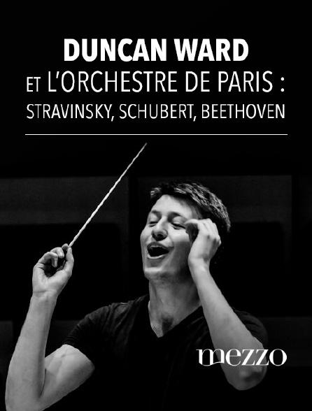 Mezzo - Duncan Ward et l'Orchestre de Paris : Stravinsky, Schubert, Beethoven